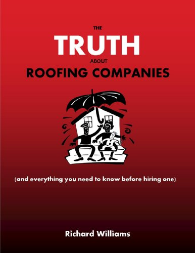 The Truth About Roofing Companies (And Everything You Need To Know Before Hiring One)