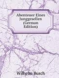 Abenteuer Eines Junggesellen (German Edition)