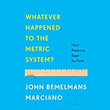 Whatever Happened to the Metric System?: How America Kept Its Feet (       UNABRIDGED) by John Bemelmans Marciano Narrated by Neil Hellegers