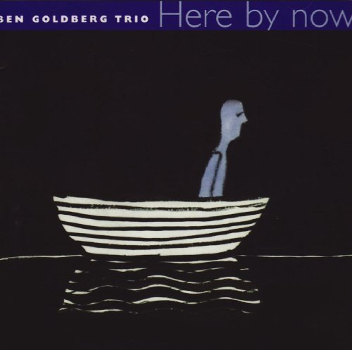 Here By Now, with the Ben Goldberg Trio by Ben Goldberg Trio: Ben Goldberg, Trevor Dunn and Elliot Humberto Kavee