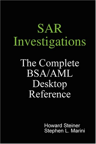 SAR Investigations - The Complete BSA/AML Desktop Reference