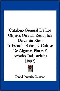 Catalogo General De Los Objetos Que La Republica De Costa