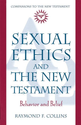 Sexual Ethics and the New Testament: Behavior and Belief...