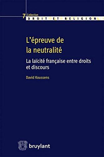 L'épreuve de la neutralité : La laïcité française entre droits et discours