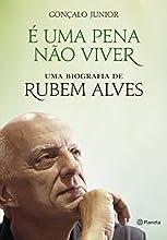 É uma pena não viver: Uma biografia de Rubem Alves
