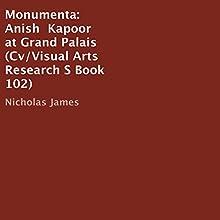 Monumenta: Anish Kapoor at Grand Palais: Cv/Visual Arts Research S, Book 102 Audiobook by Nicholas James Narrated by David Micklem