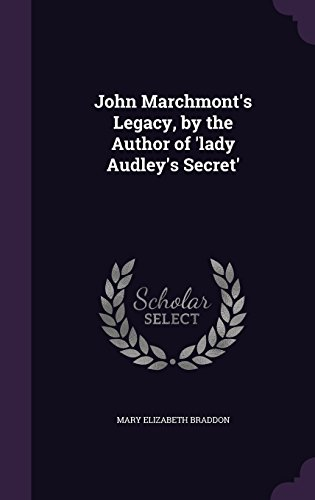 John Marchmont's Legacy, by the Author of 'lady Audley's Secret'