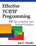 Effective TCP / IP Programming - 44 Tips to Improve Your Network Programs (00) by Snader, Jon C [Paperback (2000)] (0201615894) by Snader