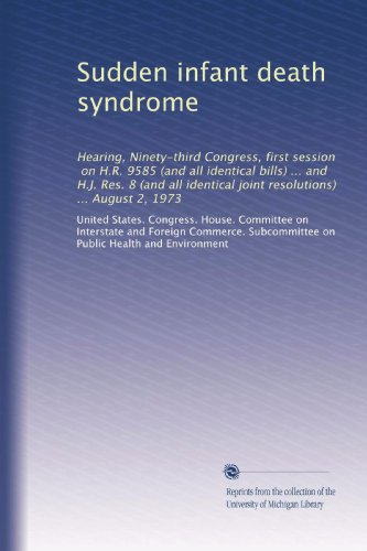 Sudden Infant Death Syndrome: Hearing, Ninety-Third Congress, First Session, On H.R. 9585 (And All Identical Bills) ... And H.J. Res. 8 (And All Identical Joint Resolutions) ... August 2, 1973 front-799740