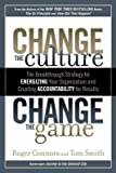img - for Change the Culture Change the Game( The Breakthrough Strategy for Energizing Your Organization and Creating Accountability for Results)[CHANGE THE CULTURE CHANGE THE][Hardcover] book / textbook / text book