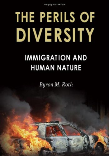 The Perils of Diversity: Immigration and Human Nature (Radix: A Series That Examines the Intersection of Culture, G)
