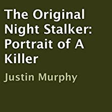 The Original Night Stalker: Portrait of a Killer (       UNABRIDGED) by Justin Murphy Narrated by Don Kline