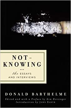 not-knowing the essays and interviews of donald barthelme