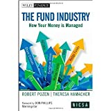 The Fund Industry: How Your Money is Managed (Wiley Finance) [Hardcover] [2011] 1 Ed. Robert Pozen, Theresa Hamacher, Don T. Phillips