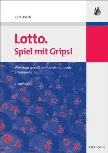 Lotto. Spiel mit Grips!: Wie man gezielt die Gewinnquoten erhöhen kann