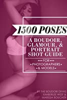 1500 Poses: A Boudoir, Glamour, and Portrait Shot Guide for Photographers and Models (English Edition)