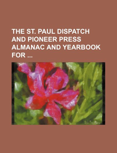The St. Paul Dispatch and Pioneer Press Almanac and yearbook for