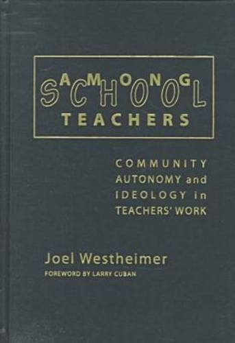 Among School Teachers: Community, Autonomy, and Ideology in Teachers' Work