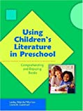 Using Childrens Literature in Preschool: Comprehending and Enjoying Books (Preschool Literacy Collection) (No. 548-845)