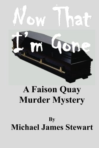 Now That I'm Gone: A Faison Quay Mystery