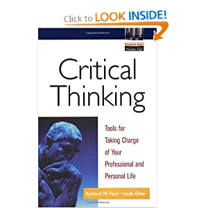 Critical Thinking: Tools for Taking Charge of Your Professional and Personal Life: Richard Paul ...
