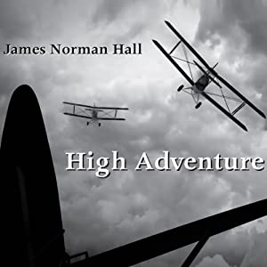 High Adventure: A Narrative of Air Fighting in France | [James Norman Hall]
