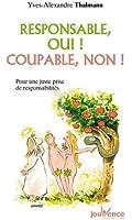 Responsable, oui ! Coupable, non ! : Pour une juste prise de responsabilités