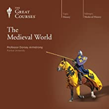The Medieval World  by The Great Courses Narrated by Professor Dorsey Armstrong