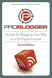 Book cover for ProBlogger: Secrets for Blogging Your Way to a Six-Figure Income