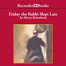 Friday the Rabbi Slept Late: A Rabbi Small Mystery, Book 1 (       UNABRIDGED) by Harry Kemelman Narrated by George Guidall