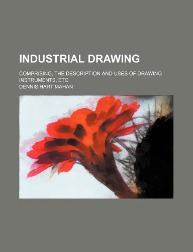 Industrial drawing; comprising, the description and uses of drawing instruments, etc