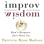 Improv Wisdom: Don't Prepare, Just Show Up | Patricia Ryan Madson