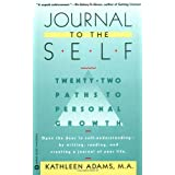 Journal to the Self: Twenty-Two Paths to Personal Growth - Open the Door to Self-Understanding by Writing, Reading, and Creating a Journalby Kathleen Adams
