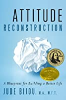 Attitude Reconstruction - A Blueprint for Building a Better Life (English Edition)