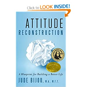Attitude Reconstruction: A Blueprint for Building a Better Life [Paperback] — by Jude Bijou (Author)