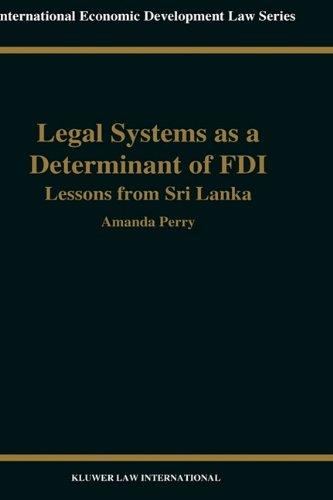 Legal Systems as A Determinant of Fdi, Lessons From Sri Lanka (International Economic Development Law) (v. 13)