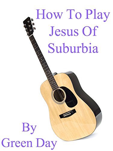 How To Play Jesus Of Suburbia By Green Day - Guitar Tabs
