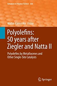 Polyolefins: 50 years after Ziegler and Natta II [electronic resource] : Polyolefins by Metallocenes and Other Single-Site Catalysts