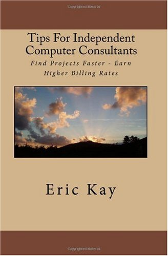 Tips For Independent Computer Consultants: Find Projects Faster - Earn Higher Billing Rates
