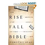 Timothy Beal'sthe Rise and Fall of the Bible: The Unexpected History of an Accidental Book [Hardcover](2011)