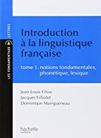 Introduction à la linguistique française - tome 1 : notions fondamentales, phonétique, lexique