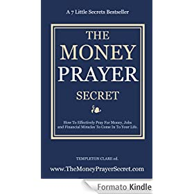 Money Prayer Secret: How To Pray For Money, Jobs and Financial Miracles. (The Prayer Secret) (English Edition)