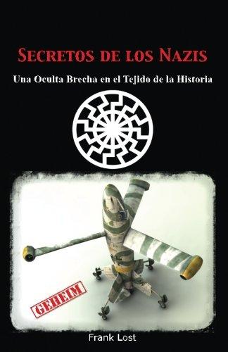 Secretos de los Nazis: Una Oculta Brecha en el Tejido de la Historia (Spanish Edition)