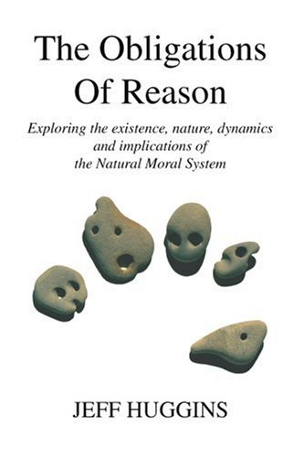 The Obligations Of Reason: Exploring the existence, nature, dynamics and implications of the Natural Moral System