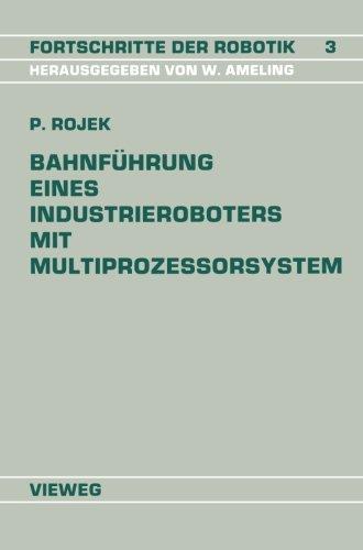 Bahnfuhrung Eines Industrieroboters mit Multiprozessorsystem (Fortschritte der Robotik)  [Rojek, Peter] (Tapa Blanda)