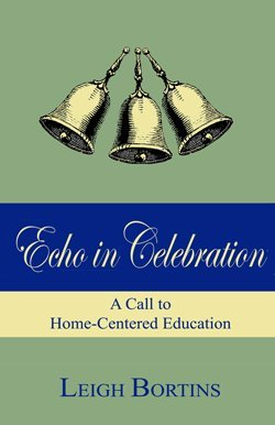 Echo in Celebration: A Call to Home-Centered Education [Paperback] by Leigh B...