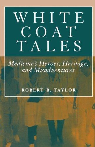 White Coat Tales: Medicine'S Heroes, Heritage, And Misadventures