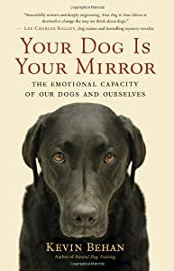 Your Dog Is Your Mirror: The Emotional Capacity of Our Dogs and Ourselves by New World Library