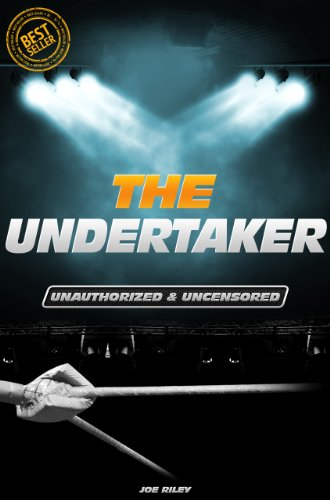Joe Riley - The Undertaker - Wrestling Unauthorized & Uncensored (All Ages Deluxe Edition with Videos)