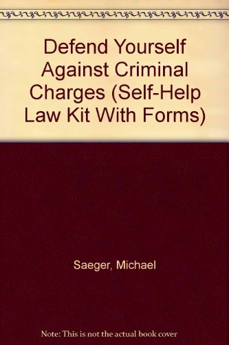 Defend Yourself Against Criminal Charges (Self-Help Law Kit With Forms)